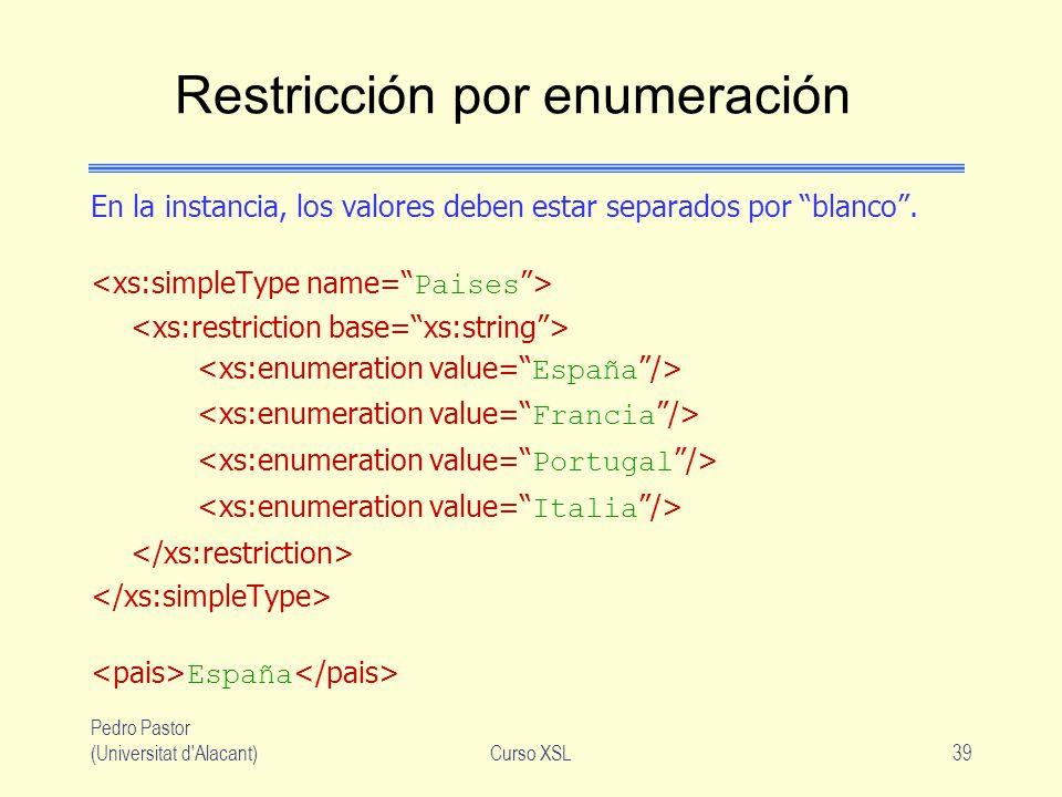 Pedro Pastor (Universitat d'Alacant)Curso XSL39 Restricción por enumeración En la instancia, los valores deben estar separados por blanco. España