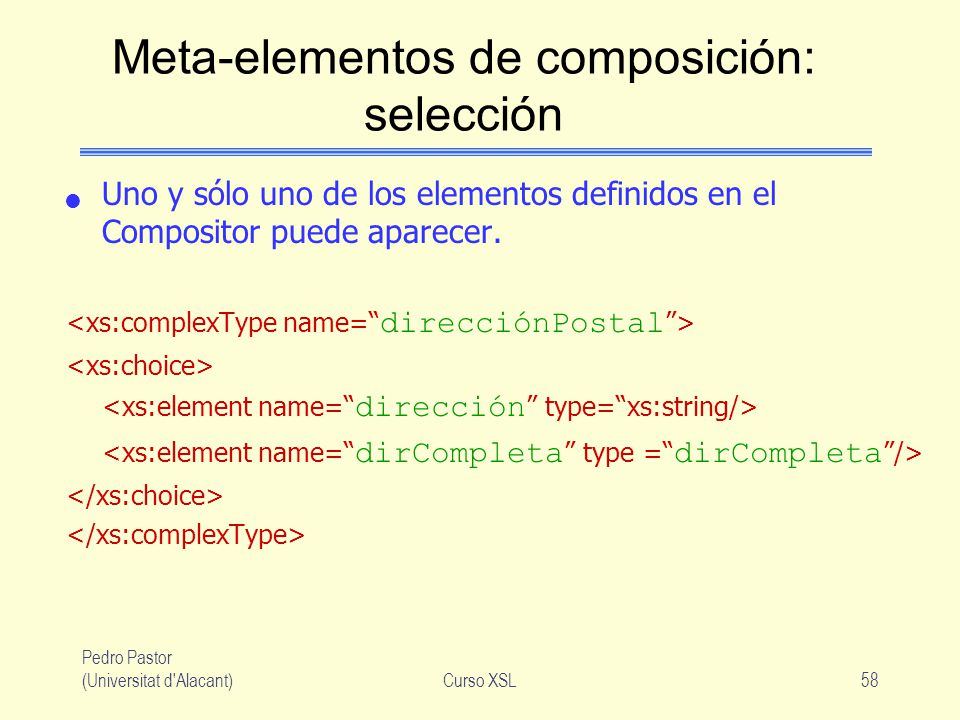 Pedro Pastor (Universitat d'Alacant)Curso XSL58 Meta-elementos de composición: selección Uno y sólo uno de los elementos definidos en el Compositor pu