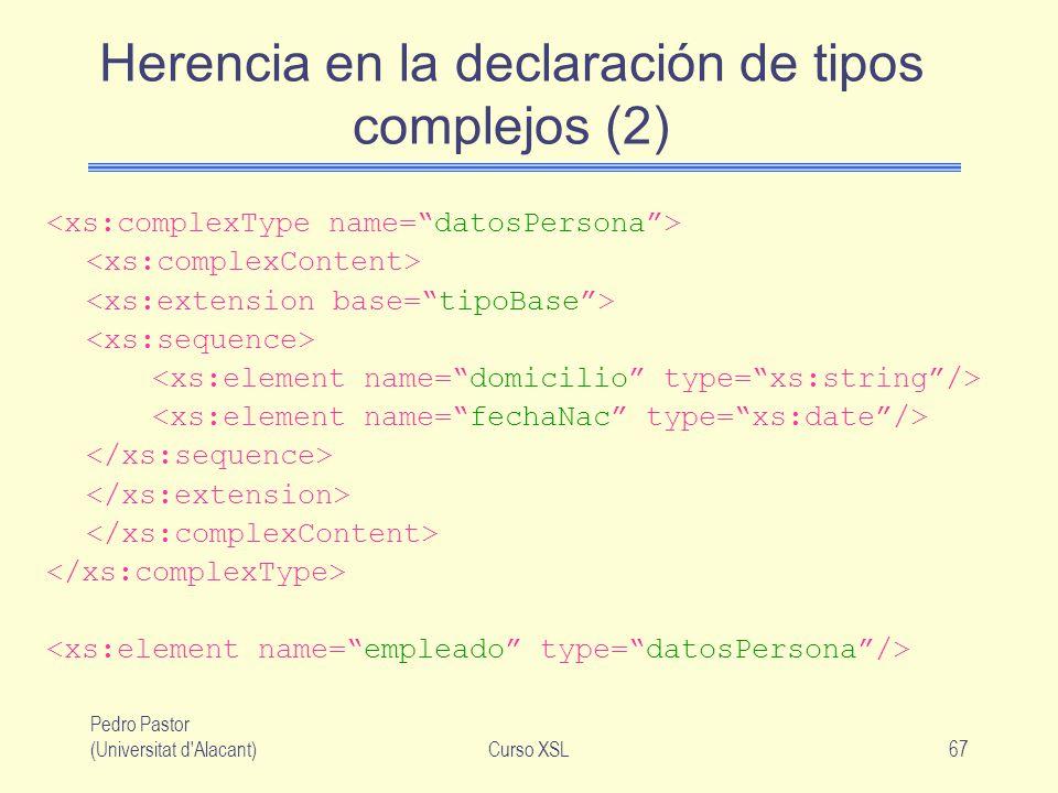 Pedro Pastor (Universitat d'Alacant)Curso XSL67 Herencia en la declaración de tipos complejos (2)