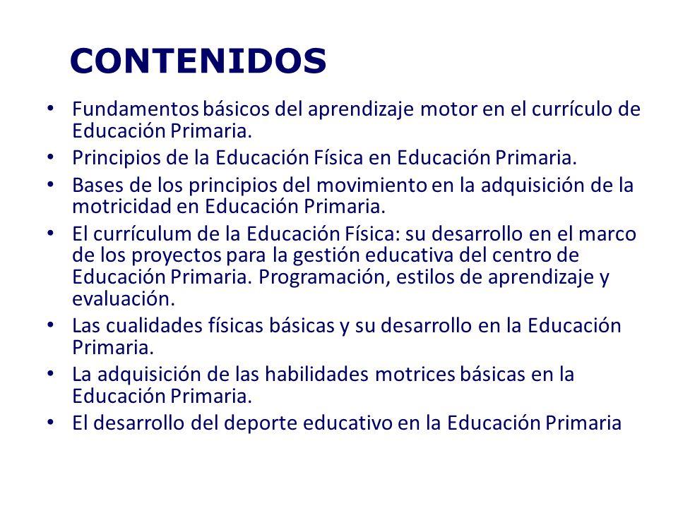 CONTENIDOS Fundamentos básicos del aprendizaje motor en el currículo de Educación Primaria. Principios de la Educación Física en Educación Primaria. B