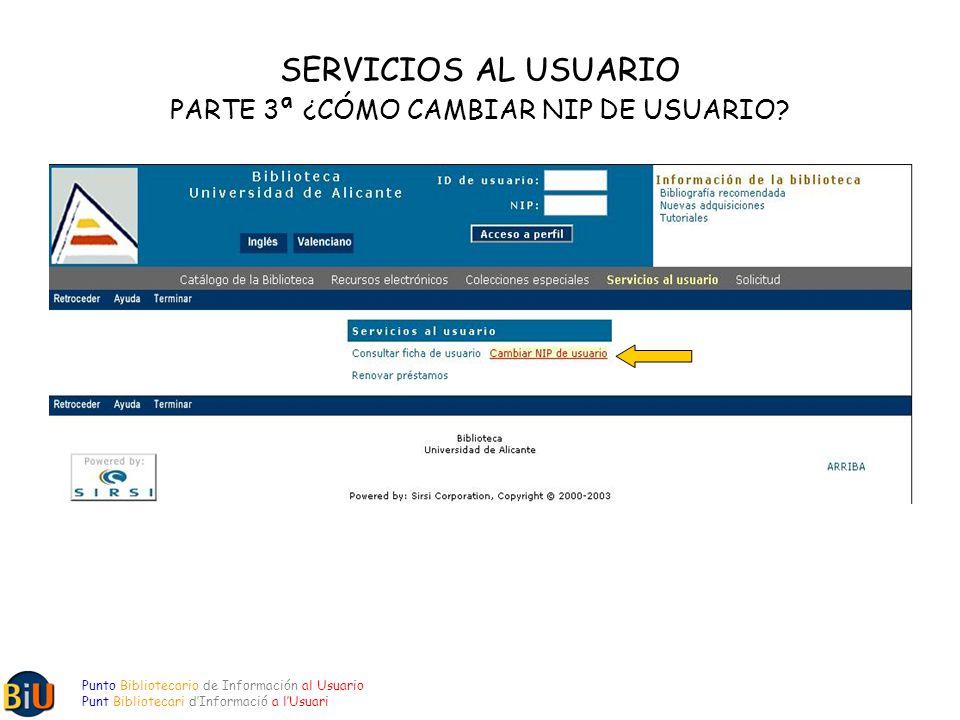 SERVICIOS AL USUARIO PARTE 3ª ¿CÓMO CAMBIAR NIP DE USUARIO.