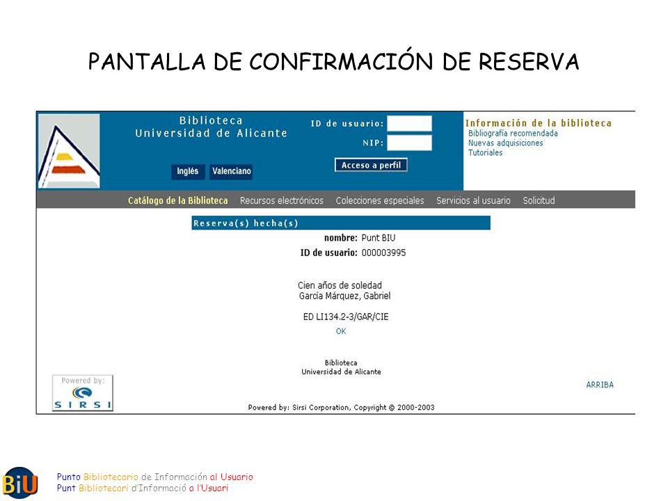PANTALLA DE CONFIRMACIÓN DE RESERVA AMADOR GARCIA, JOSE 011111111 Punto Bibliotecario de Información al Usuario Punt Bibliotecari dInformació a lUsuari