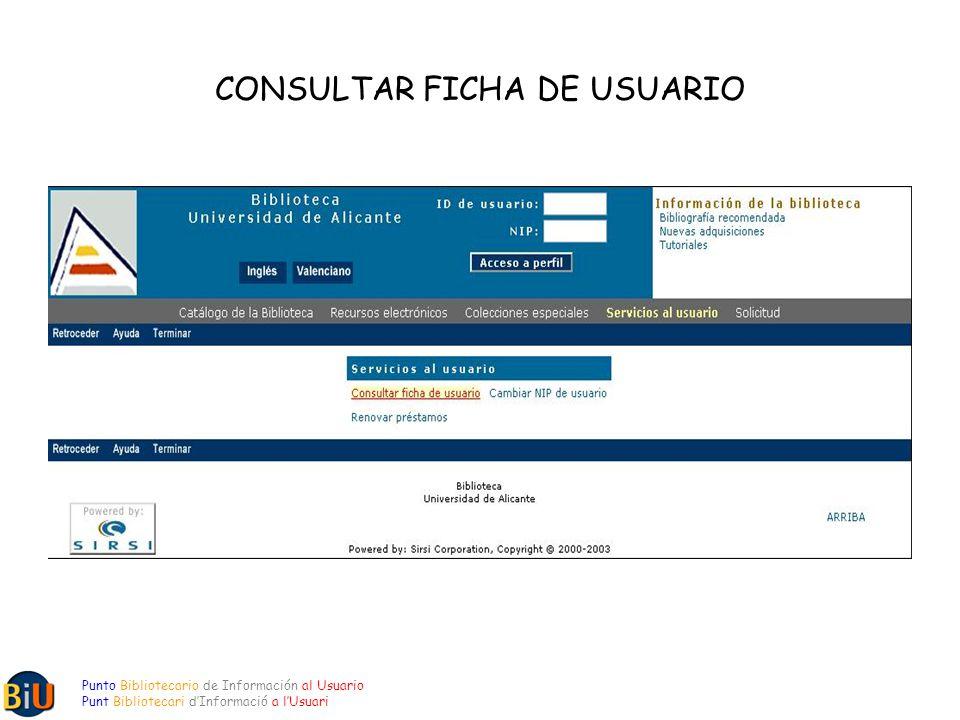 CONSULTAR FICHA DE USUARIO Punto Bibliotecario de Información al Usuario Punt Bibliotecari dInformació a lUsuari
