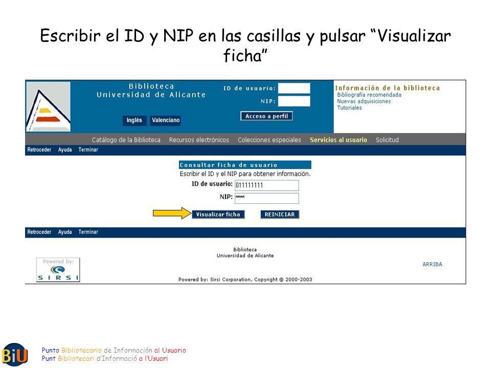 Escribir el ID y NIP en las casillas y pulsar Visualizar ficha Punto Bibliotecario de Información al Usuario Punt Bibliotecari dInformació a lUsuari