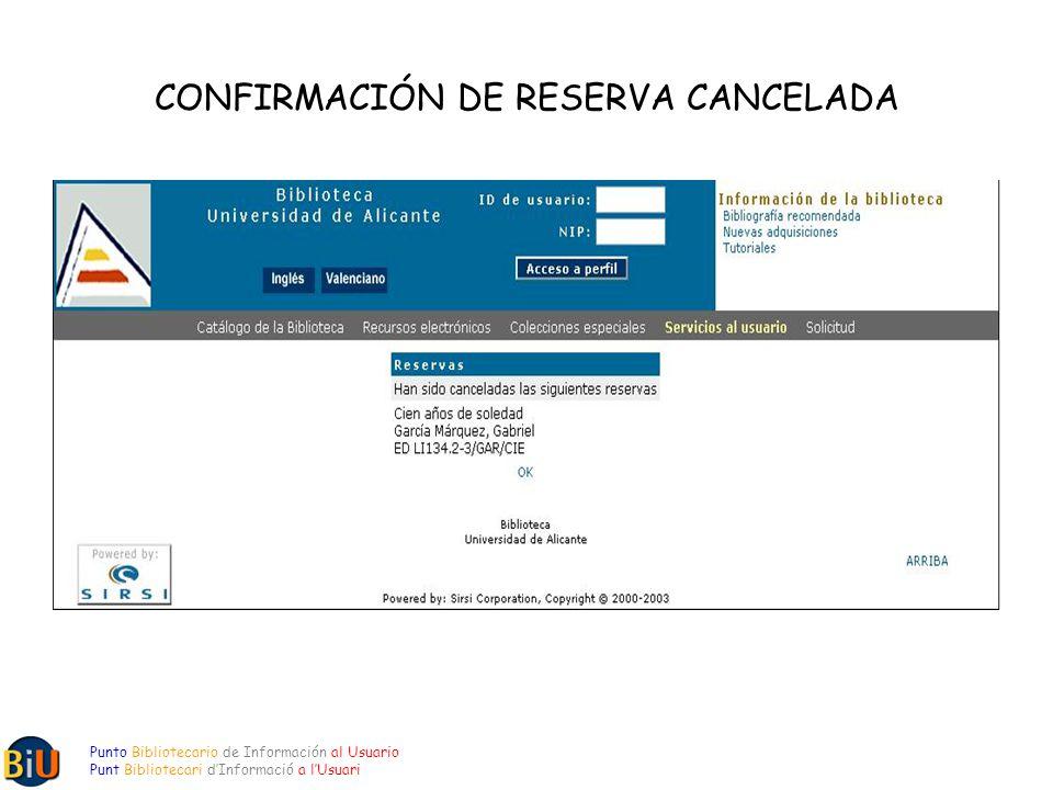 CONFIRMACIÓN DE RESERVA CANCELADA Punto Bibliotecario de Información al Usuario Punt Bibliotecari dInformació a lUsuari