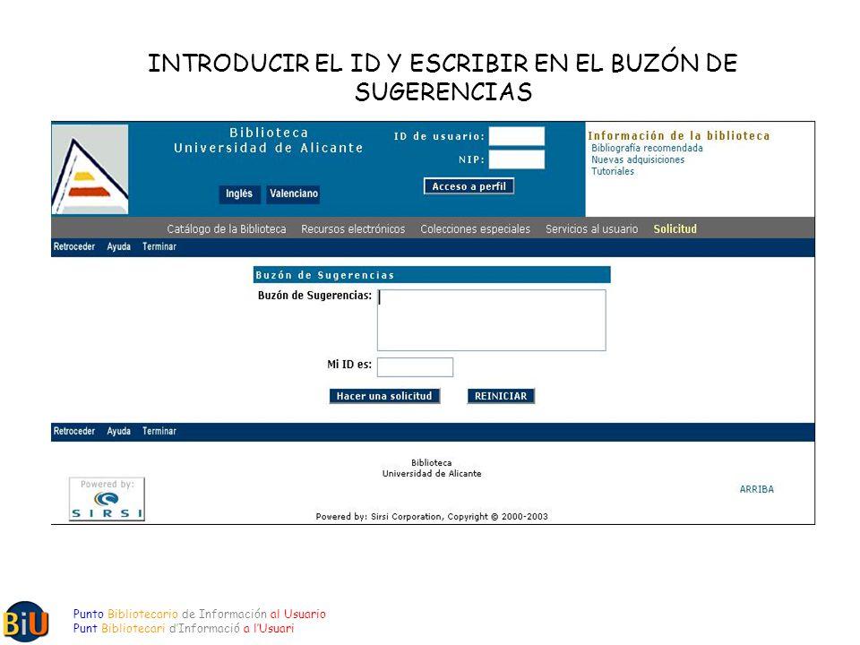 INTRODUCIR EL ID Y ESCRIBIR EN EL BUZÓN DE SUGERENCIAS Punto Bibliotecario de Información al Usuario Punt Bibliotecari dInformació a lUsuari