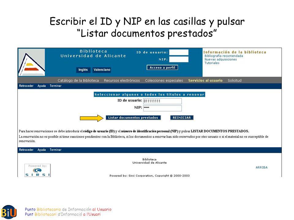 Escribir el ID y NIP en las casillas y pulsar Listar documentos prestados Punto Bibliotecario de Información al Usuario Punt Bibliotecari dInformació a lUsuari