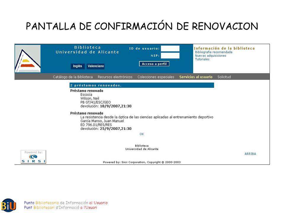 PANTALLA DE CONFIRMACIÓN DE RENOVACION Punto Bibliotecario de Información al Usuario Punt Bibliotecari dInformació a lUsuari