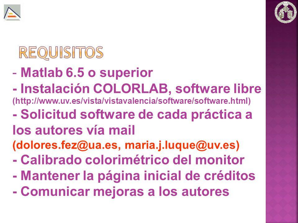 - Matlab 6.5 o superior - Instalación COLORLAB, software libre (http://www.uv.es/vista/vistavalencia/software/software.html) - Solicitud software de c