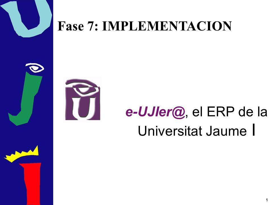 1 e-UJIer@, el ERP de la Universitat Jaume I Fase 7: IMPLEMENTACION