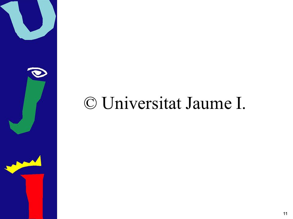 11 © Universitat Jaume I.