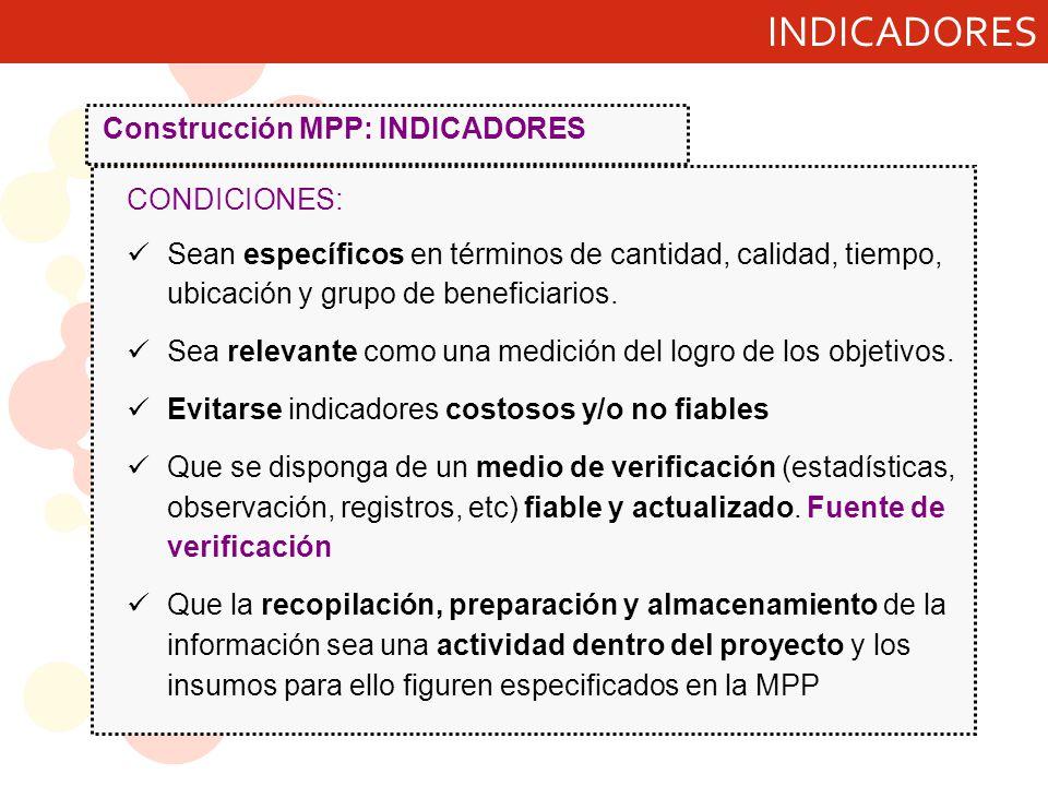 INDICADORES CONDICIONES: Sean específicos en términos de cantidad, calidad, tiempo, ubicación y grupo de beneficiarios.