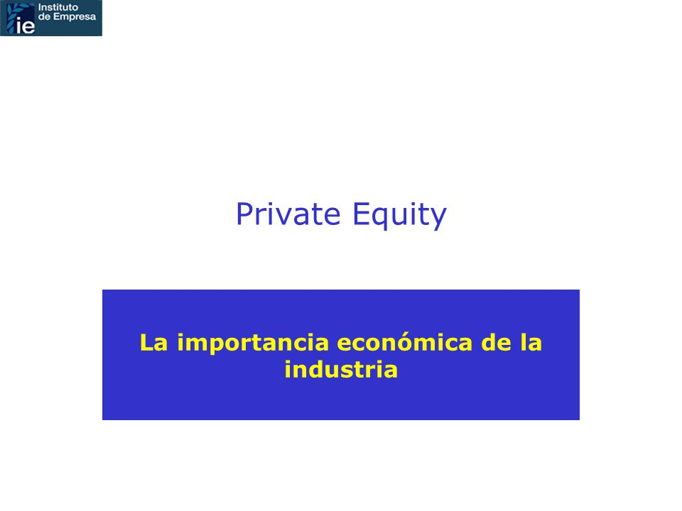 Private Equity La importancia económica de la industria