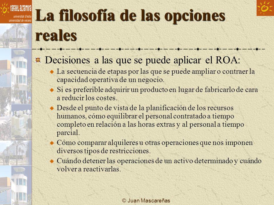 © Juan Mascareñas La filosofía de las opciones reales Decisiones a las que se puede aplicar el ROA: La secuencia de etapas por las que se puede amplia
