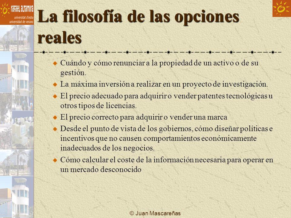 © Juan Mascareñas La filosofía de las opciones reales Cuándo y cómo renunciar a la propiedad de un activo o de su gestión. La máxima inversión a reali