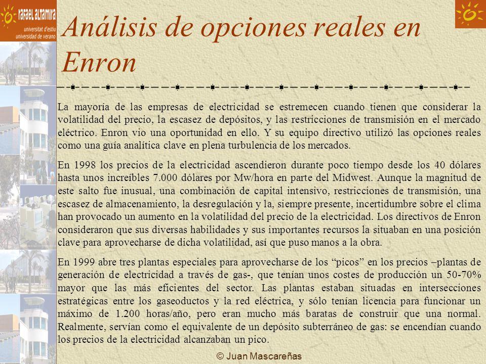 © Juan Mascareñas Análisis de opciones reales en Enron La mayoría de las empresas de electricidad se estremecen cuando tienen que considerar la volati