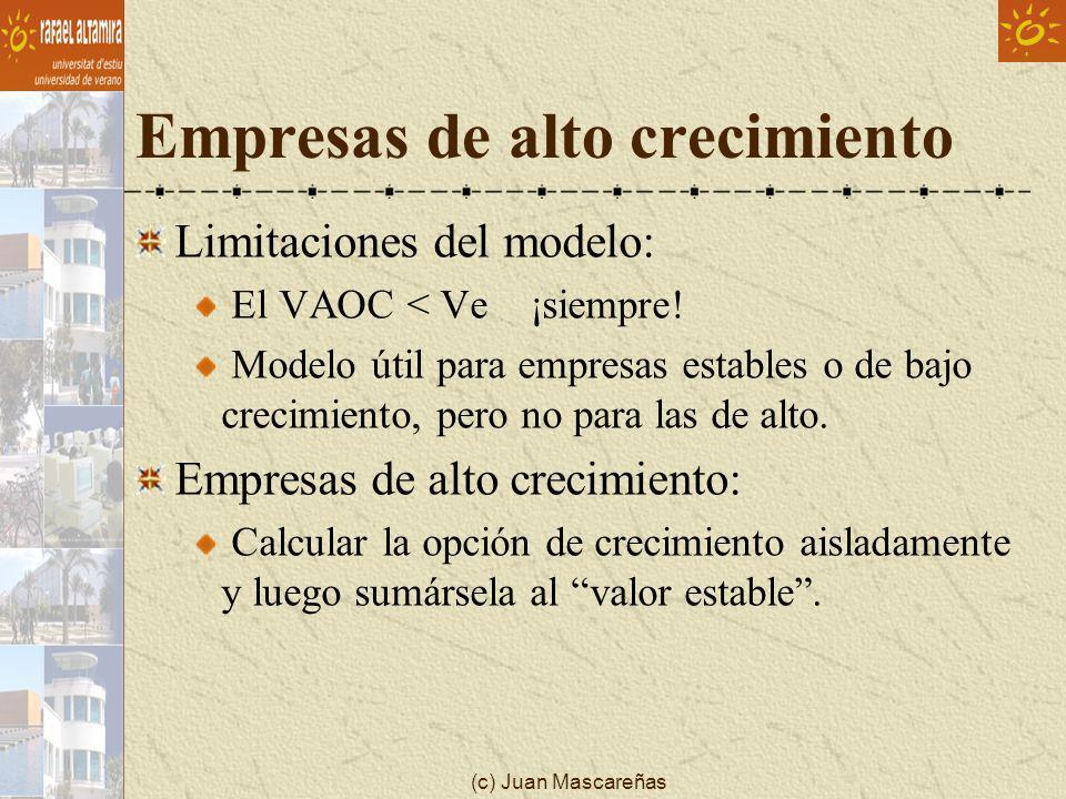 (c) Juan Mascareñas Empresas de alto crecimiento Limitaciones del modelo: El VAOC < Ve ¡siempre! Modelo útil para empresas estables o de bajo crecimie