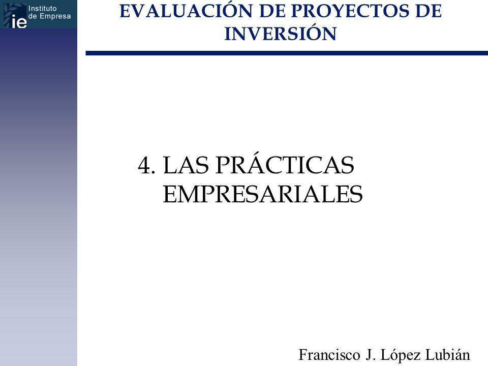 EVALUACIÓN DE PROYECTOS DE INVERSIÓN Francisco J. López Lubián 4. LAS PRÁCTICAS EMPRESARIALES
