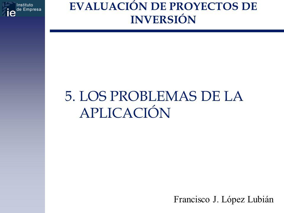 EVALUACIÓN DE PROYECTOS DE INVERSIÓN Francisco J. López Lubián 5. LOS PROBLEMAS DE LA APLICACIÓN