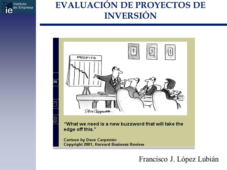 EVALUACIÓN DE PROYECTOS DE INVERSIÓN Francisco J. López Lubián