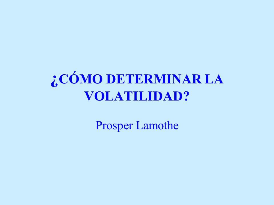 ¿ CÓMO DETERMINAR LA VOLATILIDAD? Prosper Lamothe