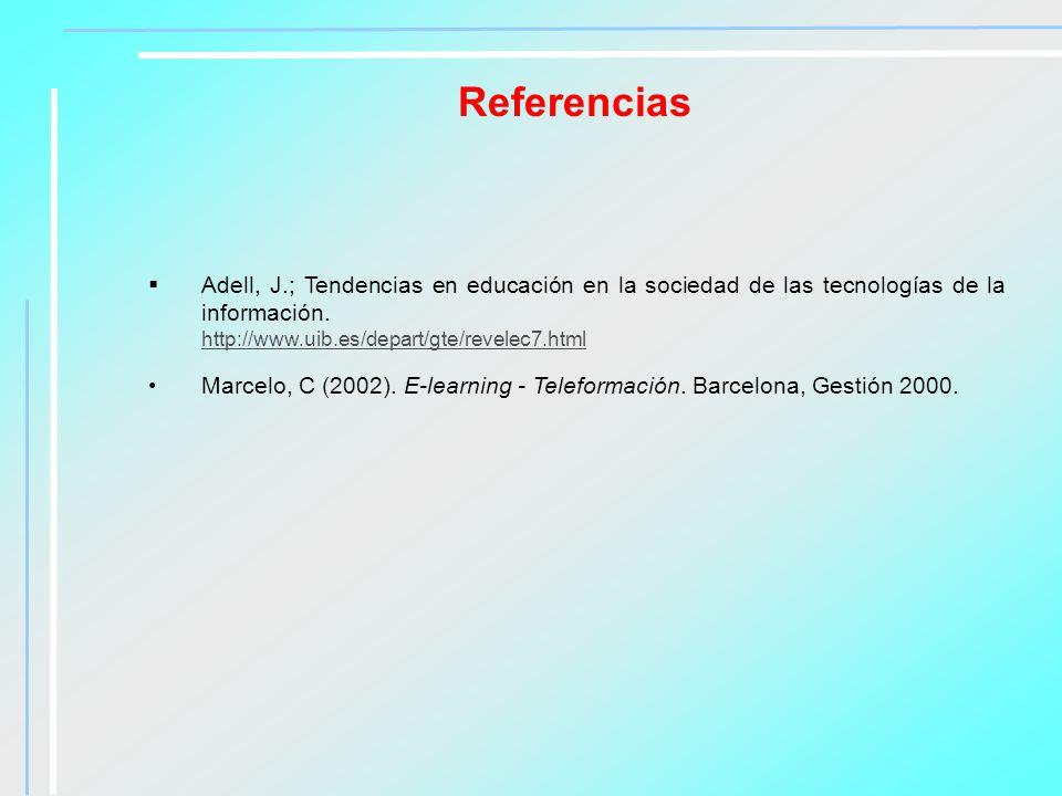 Referencias Adell, J.; Tendencias en educación en la sociedad de las tecnologías de la información. http://www.uib.es/depart/gte/revelec7.html Marcelo