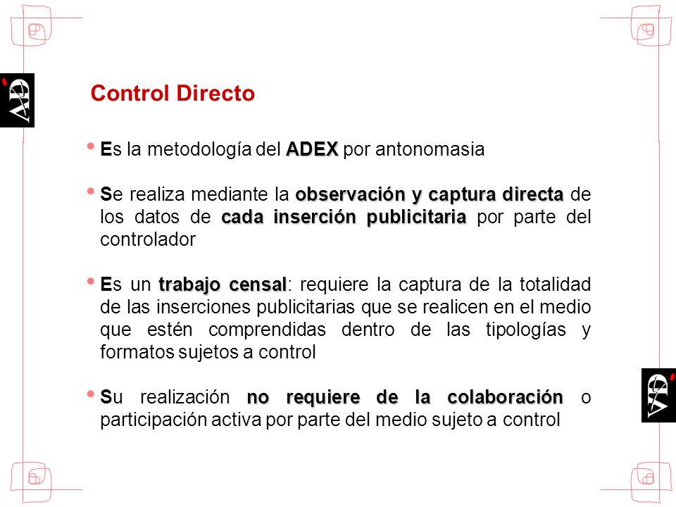 Control Directo ADEX Es la metodología del ADEX por antonomasia observación y captura directa cada inserción publicitaria Se realiza mediante la obser