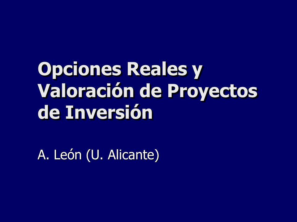 Opciones Reales y Valoración de Proyectos de Inversión A. León (U. Alicante)