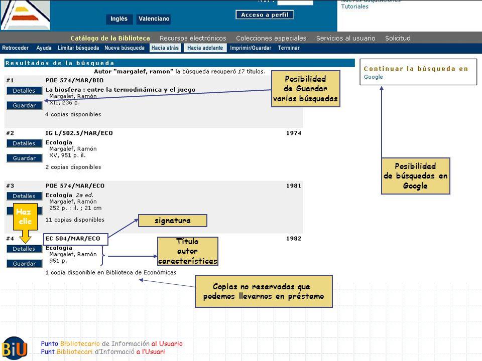 Punto Bibliotecario de Información al Usuario Punt Bibliotecari dInformació a lUsuari Punto Bibliotecario de Información al Usuario Punt Bibliotecari dInformació a lUsuari Posibilidad de Guardar varias búsquedas Posibilidad de búsquedas en Google Título autor características Copias no reservadas que podemos llevarnos en préstamo signatura Haz clic