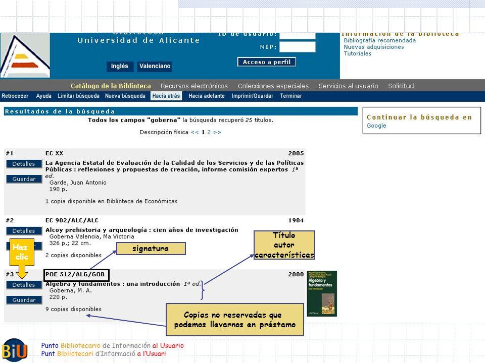 Punto Bibliotecario de Información al Usuario Punt Bibliotecari dInformació a lUsuari signatura Título autor características Copias no reservadas que podemos llevarnos en préstamo Haz clic Punto Bibliotecario de Información al Usuario Punt Bibliotecari dInformació a lUsuari