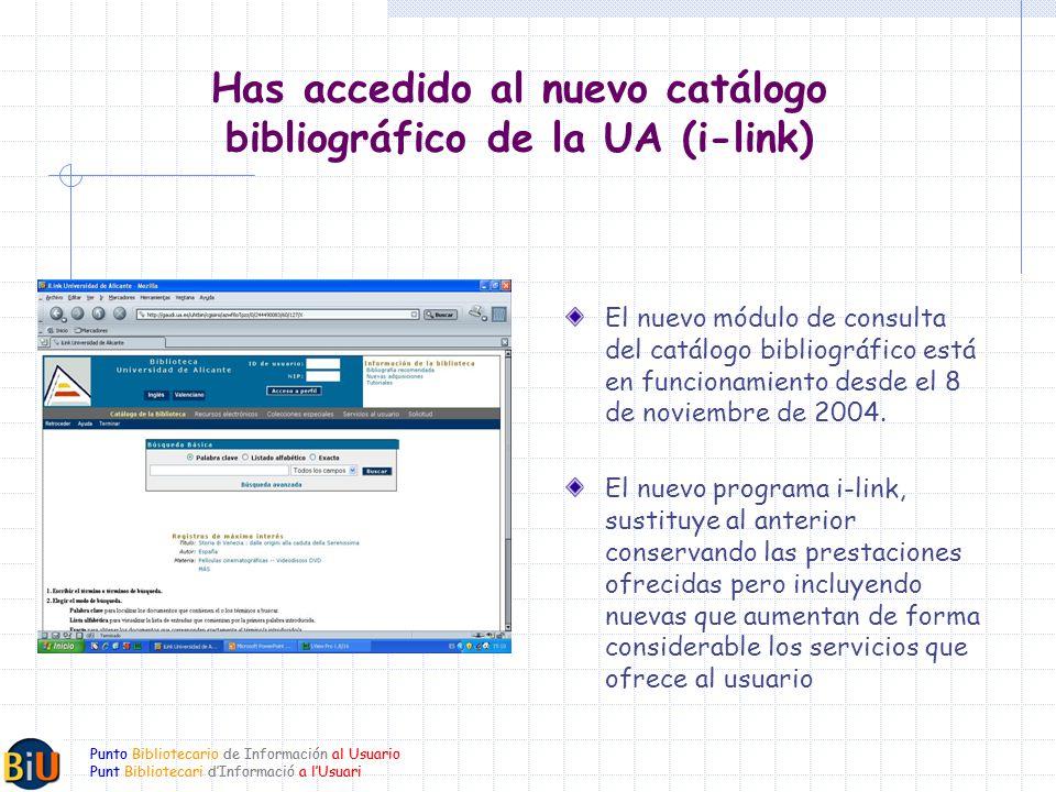 Punto Bibliotecario de Información al Usuario Punt Bibliotecari dInformació a lUsuari Has accedido al nuevo catálogo bibliográfico de la UA (i-link) El nuevo módulo de consulta del catálogo bibliográfico está en funcionamiento desde el 8 de noviembre de 2004.