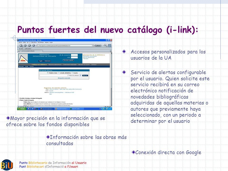 Punto Bibliotecario de Información al Usuario Punt Bibliotecari dInformació a lUsuari Puntos fuertes del nuevo catálogo (i-link): Accesos personalizados para los usuarios de la UA Servicio de alertas configurable por el usuario.