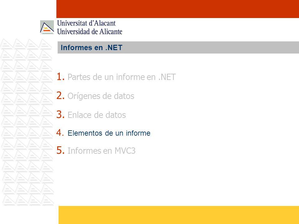 Informes en.NET 1. Partes de un informe en.NET 2. Orígenes de datos 3. Enlace de datos 4. Elementos de un informe 5. Informes en MVC3