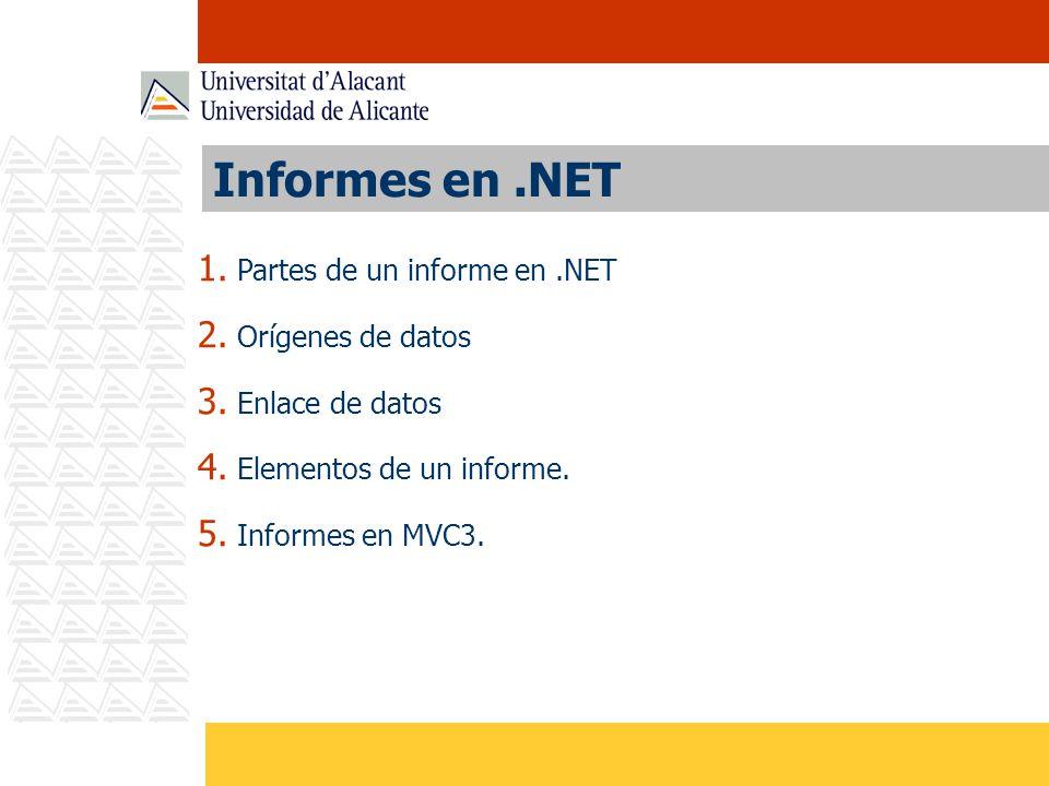 Informes en.NET 1. Partes de un informe en.NET 2. Orígenes de datos 3. Enlace de datos 4. Elementos de un informe. 5. Informes en MVC3.