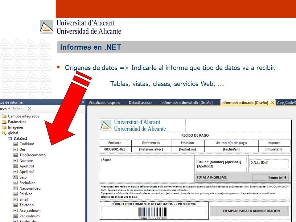 Informes en.NET Orígenes de datos => Indicarle al informe que tipo de datos va a recibir. Tablas, vistas, clases, servicios Web, ….