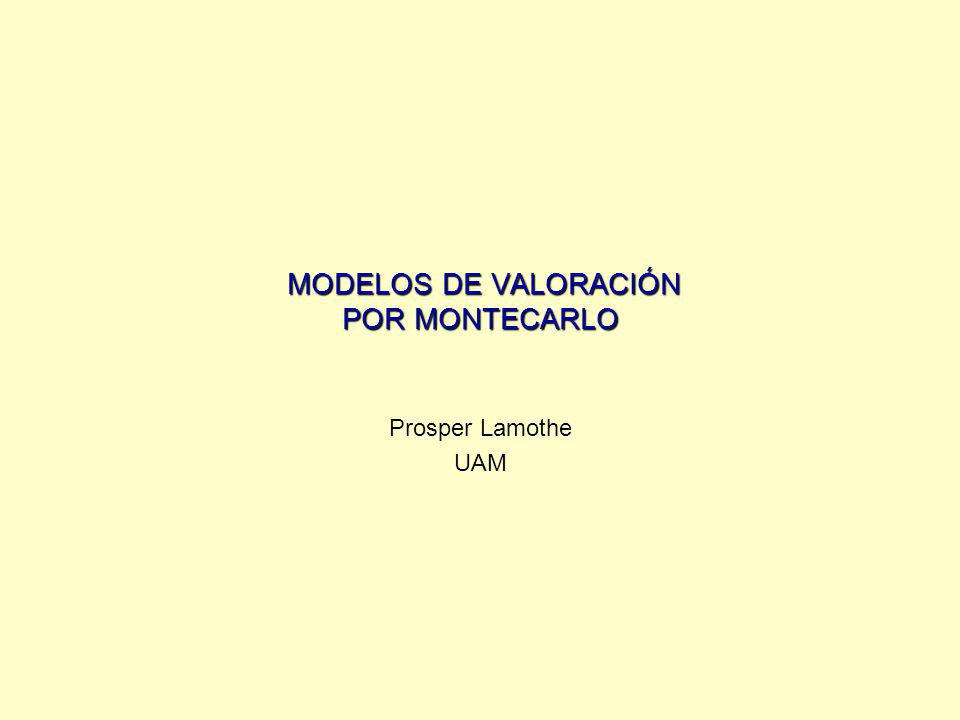 MODELOS DE VALORACIÓN POR MONTECARLO MODELOS DE VALORACIÓN POR MONTECARLO Prosper Lamothe UAM