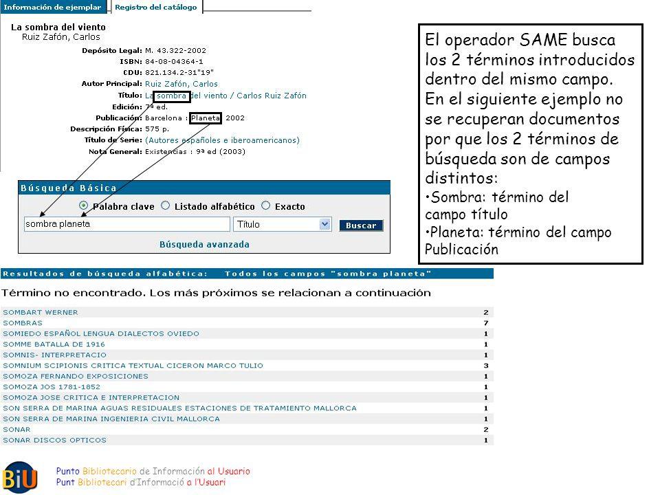 Punto Bibliotecario de Información al Usuario Punt Bibliotecari dInformació a lUsuari El operador SAME busca los 2 términos introducidos dentro del mi