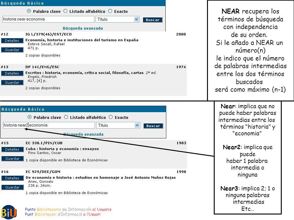 Punto Bibliotecario de Información al Usuario Punt Bibliotecari dInformació a lUsuari ADJ: recupera los documentos que contienen los términos de búsqueda en el mismo orden en que han sido introducidos.