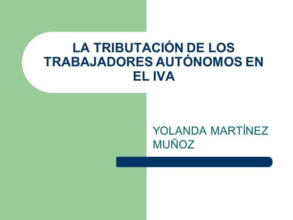 LA TRIBUTACIÓN DE LOS TRABAJADORES AUTÓNOMOS EN EL IVA YOLANDA MARTÍNEZ MUÑOZ