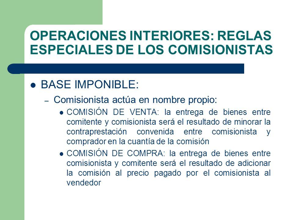 OPERACIONES INTERIORES: REGLAS ESPECIALES DE LOS COMISIONISTAS BASE IMPONIBLE: – Comisionista actúa en nombre propio: COMISIÓN DE VENTA: la entrega de