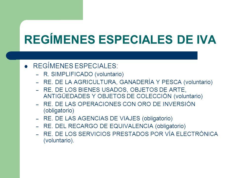 REGÍMENES ESPECIALES DE IVA REGÍMENES ESPECIALES: – R. SIMPLIFICADO (voluntario) – RE. DE LA AGRICULTURA, GANADERÍA Y PESCA (voluntario) – RE. DE LOS