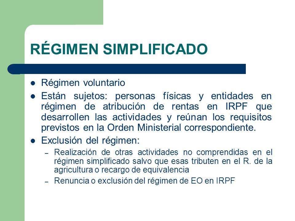 RÉGIMEN SIMPLIFICADO Régimen voluntario Están sujetos: personas físicas y entidades en régimen de atribución de rentas en IRPF que desarrollen las act
