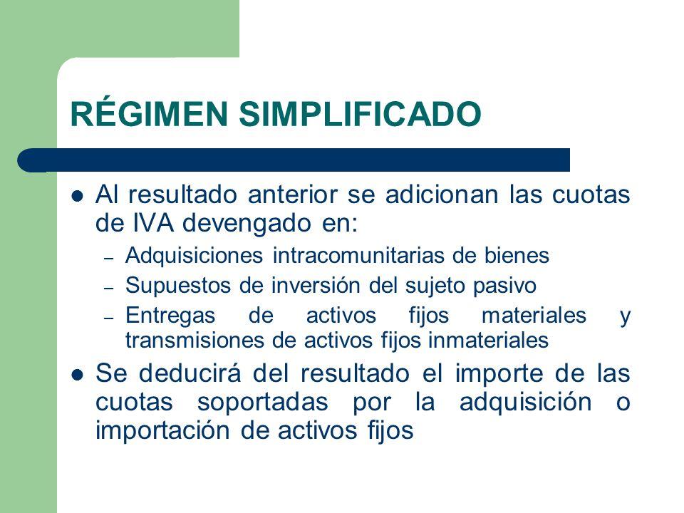 RÉGIMEN SIMPLIFICADO Al resultado anterior se adicionan las cuotas de IVA devengado en: – Adquisiciones intracomunitarias de bienes – Supuestos de inv