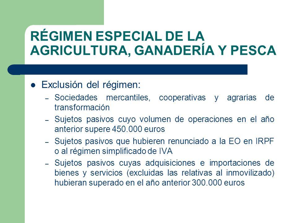 RÉGIMEN ESPECIAL DE LA AGRICULTURA, GANADERÍA Y PESCA Exclusión del régimen: – Sociedades mercantiles, cooperativas y agrarias de transformación – Suj
