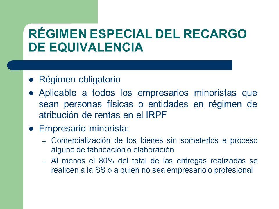 RÉGIMEN ESPECIAL DEL RECARGO DE EQUIVALENCIA Régimen obligatorio Aplicable a todos los empresarios minoristas que sean personas físicas o entidades en