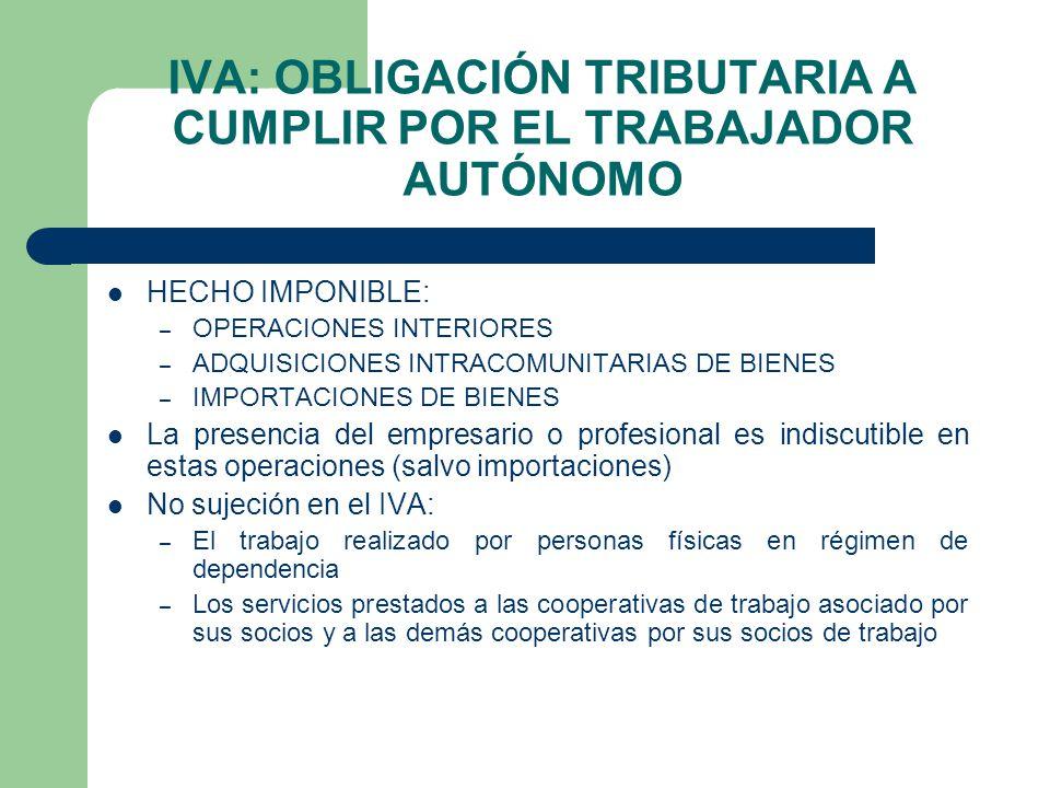 IVA: OBLIGACIÓN TRIBUTARIA A CUMPLIR POR EL TRABAJADOR AUTÓNOMO HECHO IMPONIBLE: – OPERACIONES INTERIORES – ADQUISICIONES INTRACOMUNITARIAS DE BIENES