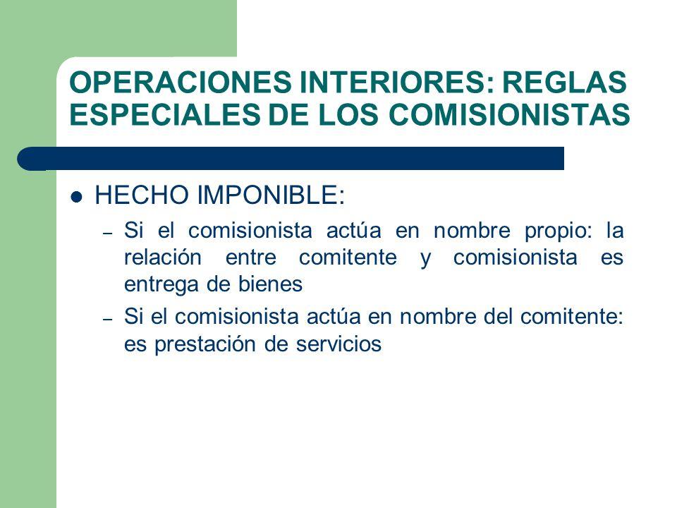 OPERACIONES INTERIORES: REGLAS ESPECIALES DE LOS COMISIONISTAS HECHO IMPONIBLE: – Si el comisionista actúa en nombre propio: la relación entre comiten