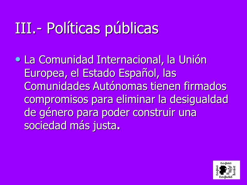 La Comunidad Internacional, la Unión Europea, el Estado Español, las Comunidades Autónomas tienen firmados compromisos para eliminar la desigualdad de