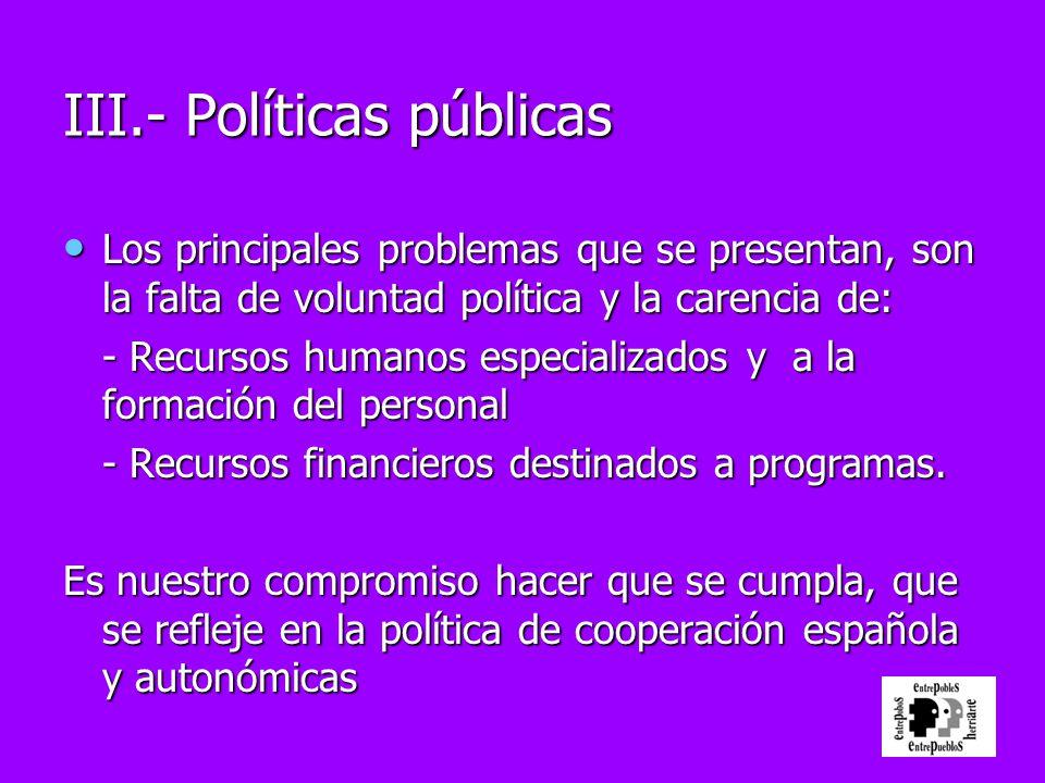 Los principales problemas que se presentan, son la falta de voluntad política y la carencia de: Los principales problemas que se presentan, son la fal