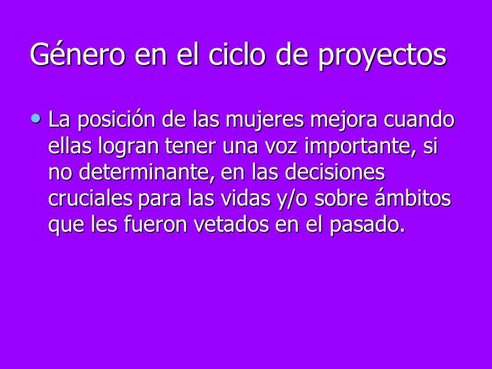 Género en el ciclo de proyectos La posición de las mujeres mejora cuando ellas logran tener una voz importante, si no determinante, en las decisiones